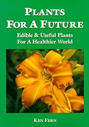 Plants for a Future: Edible and Useful Plants for a Healthier World: 1 by Ken Fern (Illustrated, 1 Oct 2011) Paperback