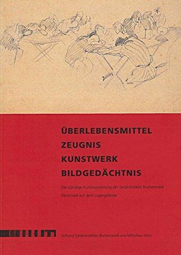 Überlebensmittel - Zeugnis - Kunstwerk - Bildgedächtnis: Die ständige Kunstausstellung der Gedenkstätte Buchenwald. Denkmale auf dem Lagergelände