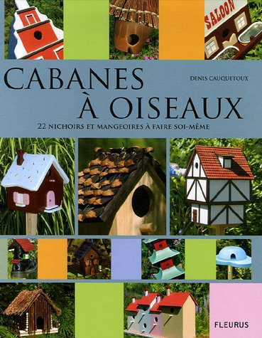 Cabanes  oiseaux : 22 nichoirs et mangeoires  faire soi-mme