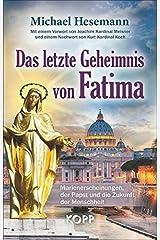 Das letzte Geheimnis von Fatima: Marienerscheinungen, der Papst und die Zukunft der Menschheit Gebundene Ausgabe