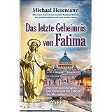Das letzte Geheimnis von Fatima: Marienerscheinungen, der Papst und die Zukunft der Menschheit