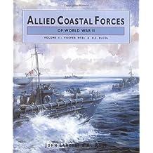 Allied Coastal Forces of World War II: Volume 2 Vosper MTBs and US ELCOs