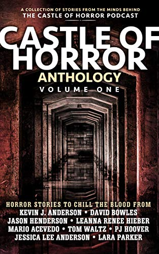Castle of Horror Anthology Volume One: A Collection of Stories from the Minds behind the Castle of Horror Podcast (English Edition)