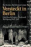 Versteckt in Berlin: Eine Geschichte von Flucht und Verfolgung 1942–1945