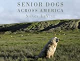 Senior Dogs Across America: Portraits of Man's Best Old Friend