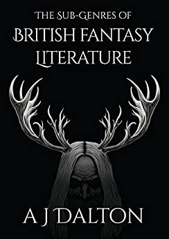 The Sub-genres of British Fantasy Literature by [Dalton, A J]