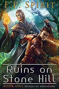 The Ruins on Stone Hill (Heroes of Ravenford Book 1) by [Spirit, F P]
