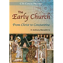 The Early Church: From Christ to Contantine: From Christ to Constantine (Concise Histories)