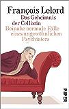 Das Geheimnis der Cellistin: Ganz normale Fälle eines ungewöhnlichen Psychiaters