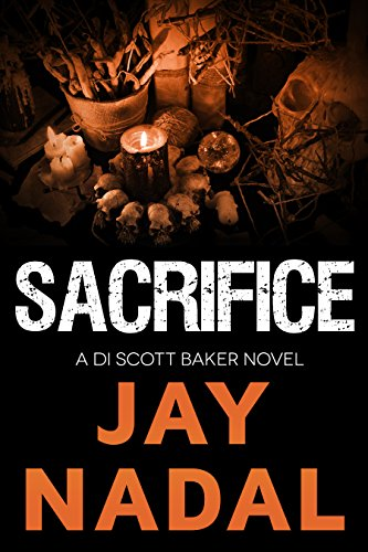 Sacrifice: (The DI Scott Baker Crime Series Book 5)