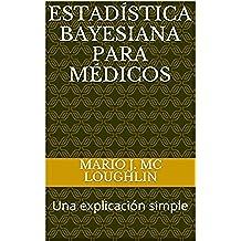 Estadística Bayesiana para Médicos: Una explicación simple