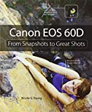 Canon EOS 60D: From Snapshots to Great Shots by Nicole S. Young (2010-12-12)