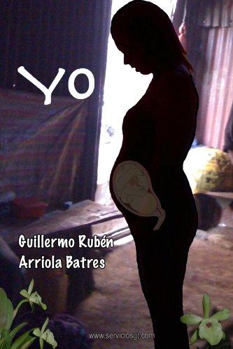 YO por Guillermo Arriola Batres