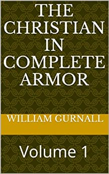 The Christian In Complete Armor: Volume 1 (English Edition) di [Gurnall, William]