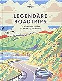 Legendäre Roadtrips: Die ultimativen Strecken für Reisen auf vier Rädern weltweit (Lonely Planet Reisebildbände) - Lonely Planet