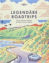 Legendäre Roadtrips: Die ultimativen Strecken für Reisen auf vier Rädern weltweit (Lonely Planet Reisebildbände)