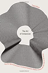The Art of Immersion: How the Digital Generation is Remaking Hollywood, Madison Avenue and the Way We Tell Stories: Entertainment in a Connected World by Frank Rose (2011-03-18)