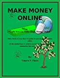 Eight Keys to Make Huge Money Online: How-To Guide To Make Six Figure Income Online