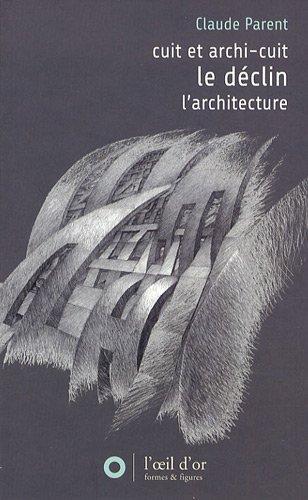 Déclin précedé de Cuit et archi-cuit suivi de L'architecture par Claude Parent