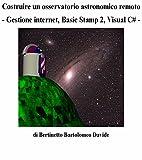Image de Costruire un osservatorio astronomico remoto: - Gestione internet, Basic Stamp 2, Visual C# - (Italian Edition)