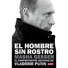 El hombre sin rostro: El sorprendente ascenso de Vladímir Putin