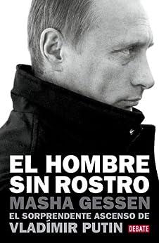 El hombre sin rostro: El sorprendente ascenso de Vladímir Putin de [Gessen, Masha]