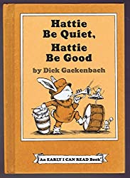 Hattie Be Quiet, Hattie Be Good (Early I Can Read Book) by Dick Gackenbach (1977-07-01)