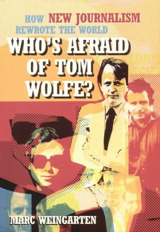 Who's Afraid of Tom Wolfe?: How New Journalism Rewrote the World by Marc Weingarten (2005-09-25)