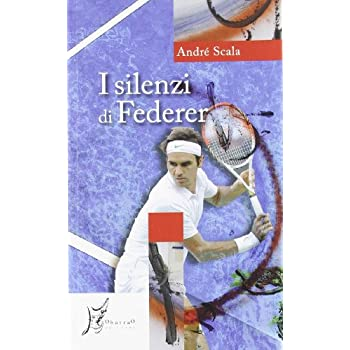 I Silenzi Di Federer (Agli Estremi Dell'occidente)