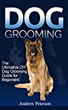 Dog Grooming Guide: The Ultimate DIY Dog Grooming Guide For Beginners (dog, dog breeds, doggy day care, grooming, dog care)