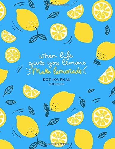 When life gives you lemons make lemonade dot journal Notebook: Lemon quotes, bullet notebook, 8.5 x 11 dot grid paper for bullet journaling, 120 pages (Food notebook)