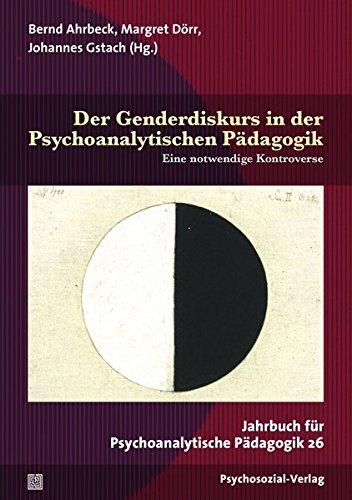 Der Genderdiskurs in der Psychoanalytischen Pädagogik: Eine notwendige Kontroverse. Jahrbuch für Psychoanalytische Pädagogik 26