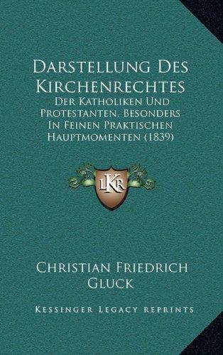 Darstellung Des Kirchenrechtes: Der Katholiken Und Protestanten, Besonders in Feinen Praktischen Hauptmomenten (1839)
