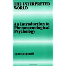 The Interpreted World: An Introduction to Phenomenological Psychology: Written by Ernesto Spinelli, 1989 Edition, Publisher: SAGE Publications Ltd [Paperback]