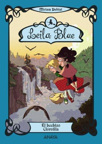 Leila Blue 3: El hechizo Clorofila (Literatura Infantil (6-11 Años) - Leila Blue) por Miriam Dubini