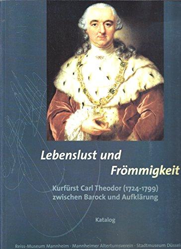 Lebenslust und Frömmigkeit, Kurfürst Carl Theodor (1724-1799) zwischen Barock und Aufklärung, 2 Bde, Bd.2, Katalog