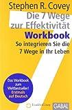 'Die 7 Wege zur Effektivität - Workbook: So integrieren Sie die 7 Wege in Ihr Leb...' von Stephen R Covey