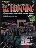 The Commandments of R&B Drumming: A Comprehensive Guide to Soul, Funk & Hip Hop, Book & CD
