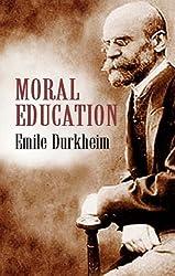 [Moral Education] (By: Emile Durkheim) [published: November, 2011]
