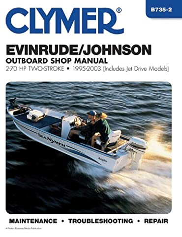 Clymer Evinrude/Johnson Outboard Shop Manual: 2-70 HP Two-Stroke 1995-2003 (Includes Jet Drive Models)