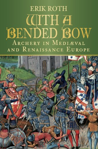 With a Bended Bow: Archery in Medieval and Renaissance Europe (English Edition)