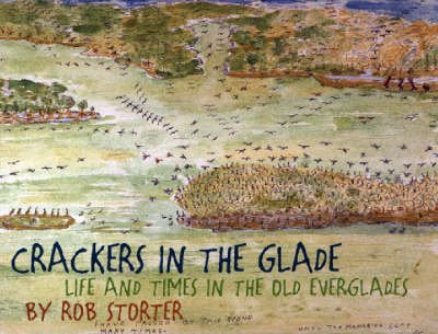 [Crackers in the Glade: Life and Times in the Old Everglades] (By: Rob Storter) [published: December, 2007] par Rob Storter