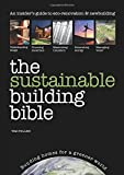 : The Sustainable Building Bible: An Insiders' Guide to eco-renovation & Newbuilding