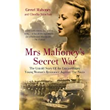 Mrs Mahoney's Secret War: The Untold Story of an Extraordinary Young Woman's Resistance Against the Nazis