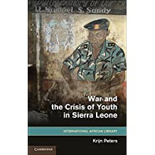 War and the Crisis of Youth in Sierra Leone (The International African Library)
