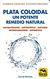 Plata coloidal: un potente remedio natural: Antibacteriano, antimicótico, antiviral, antiinflamatorio, antibiótico