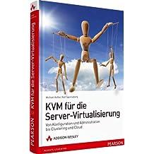 KVM für die Server-Virtualisierung - Von Konfiguration und Administration bis Clustering und Cloud