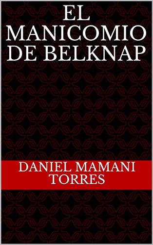 El Manicomio de Belknap por Daniel Mamani Torres