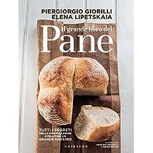 Il grande libro del pane: Tutti i segreti della panificazione, svelati da un grande maestro (Italian Edition)
