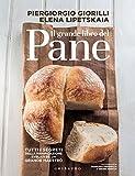 Il grande libro del pane: Tutti i segreti della panificazione, svelati da un grande maestro